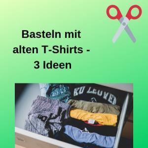 Basteln mit alten T-Shirts - 3 Ideen