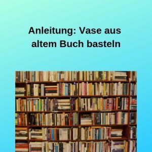 Anleitung Vase aus altem Buch basteln
