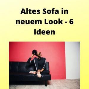 Altes Sofa in neuem Look - 6 Ideen