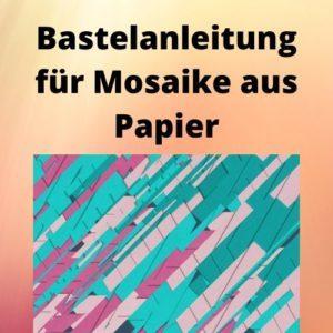 Bastelanleitung für Mosaike aus Papier
