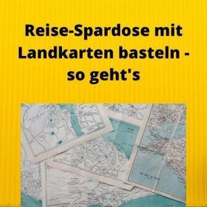 Reise-Spardose mit Landkarten basteln - so geht's