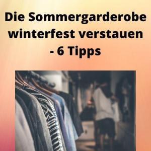 Die Sommergarderobe winterfest verstauen - 6 Tipps