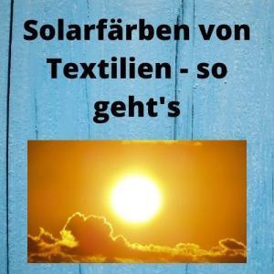 Solarfärben von Textilien - so geht's