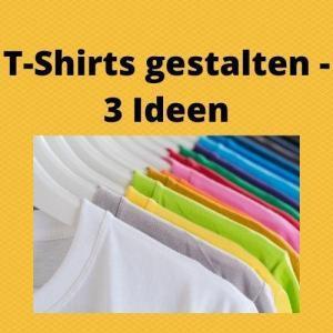 T-Shirts gestalten - 3 Ideen